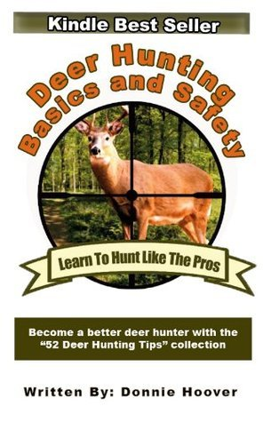 Deer Hunting Basics and Safety  by  Donnie Hoover