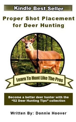 Proper Shot Placement For Deer Hunting  by  Donnie Hoover