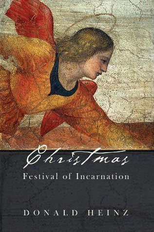 Christmas: Festival of Incarnation  by  Donald Heinz