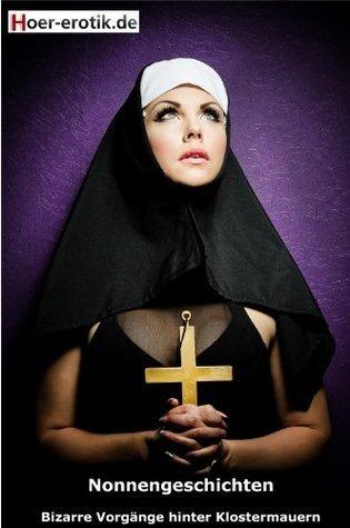 Nonnengeschichten - Bizarre Erotik hinter Klostermauern Irena Böttcher