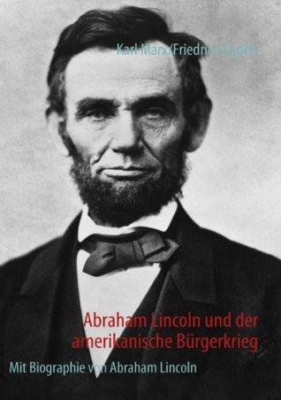 Abraham Lincoln und der amerikanische Bürgerkrieg/Biographie von Abraham Lincoln  by  Karl Marx