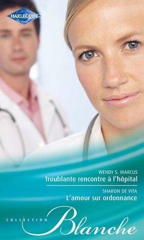 Troublante rencontre à lhôpital - Lamour sur ordonnance (Blanche) Wendy S. Marcus