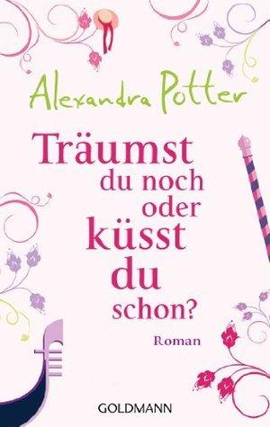 Träumst du noch oder küsst du schon?: Roman Alexandra Potter