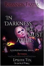 Betrayal (In Darkness We Must Abide #10) Rhiannon Frater