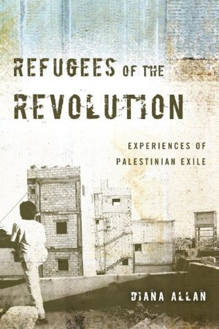 Refugees of the Revolution: Experiences of Palestinian Exile Diana Allan