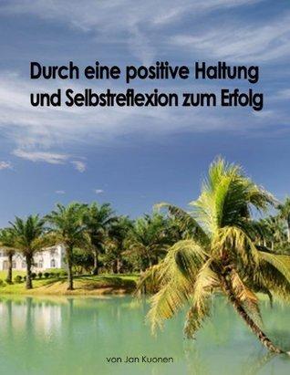 Durch eine positive Haltung und Selbstreflexion zum Erfolg  by  Jan Kuonen