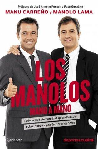 Los Manolos, mano a mano: Todo lo que siempre has querido saber sobre nuestra pasión por el deporte  by  Manu Carreño