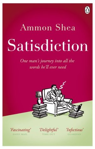 Satisdiction: One Mans Journey Into All The Words Hell Ever Need  by  Ammon Shea