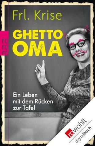 Ghetto-Oma: Ein Leben mit dem Rücken zur Tafel Frl. Krise