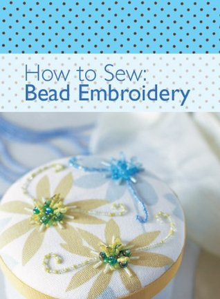 How to Sew: Bead Embroidery  by  Various