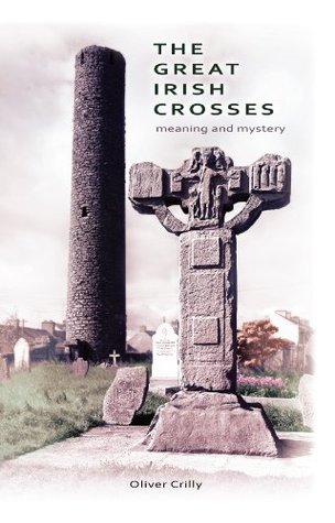 The Great Irish Crosses: Meaning and Mystery Oliver Crilly