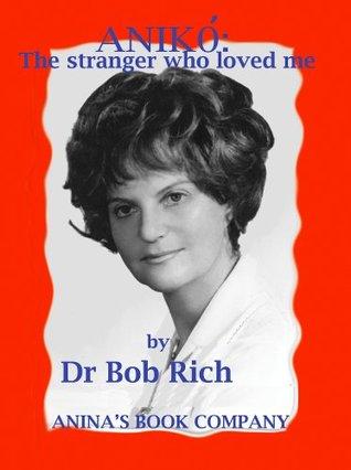 Anikó: The stranger who loved me  by  Bob    Rich