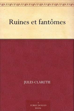Ruines et fantômes Jules Claretie