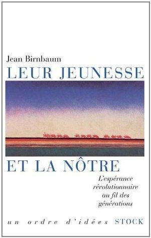 Leur jeunesse et la nôtre:Lespérance révolutionnaire au fil des générations (Essais - Documents)  by  Jean Birnbaum