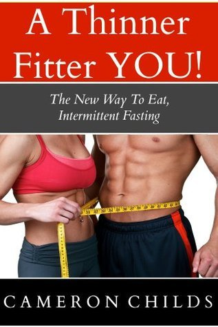 A THINNER FITTER YOU, The New Way To Eat, Intermittent Fasting  by  Cameron Childs