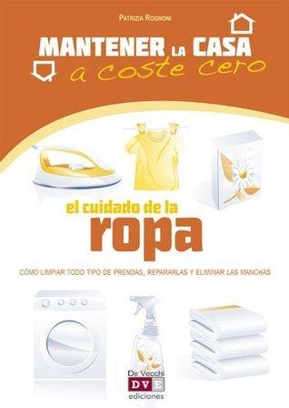 El cuidado de la ropa (Mantener La Casa A Coste 0) (Spanish Edition)  by  Patrizia Rognoni