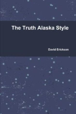 The Truth Alaska Style David Erickson