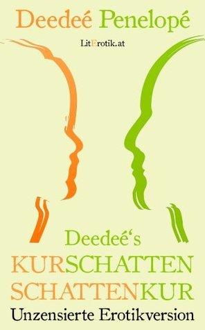 Deedeés Kurschatten - Schattenkur | Unzensierte Erotikversion Deedeé Penelopé