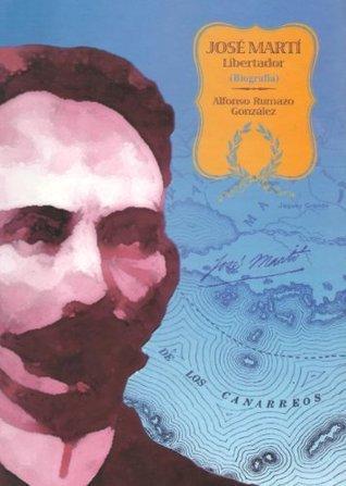 José Martí, Libertador  by  Alfonso Rumazo González