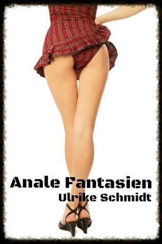 Anale Fantasien [Anal]  by  Ulrike Schmidt