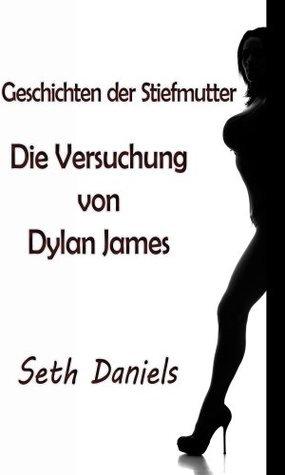 Geschichten der Stiefmutter: Die Versuchung von Dylan James  by  Seth Daniels