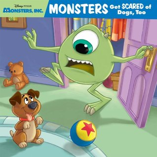 Monsters, Inc.: Monsters Get Scared of Dogs, Too  by  Melissa Lagonegro