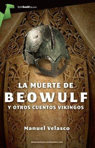 La muerte de Beowulf y otros cuentos vikingos (Tombooktu Fantasia) (Spanish Edition)  by  Manuel Velasco