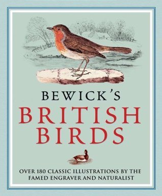 Bewicks British Birds: Over 180 classic illustrations the famed engraver and naturalist by Thomas Bewick