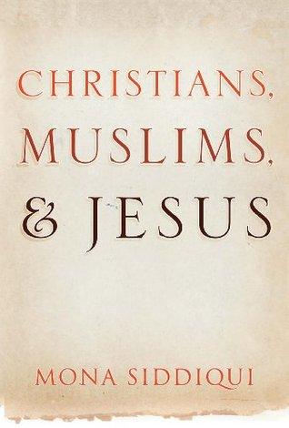 Christians, Muslims and Jesus  by  Mona Siddiqui