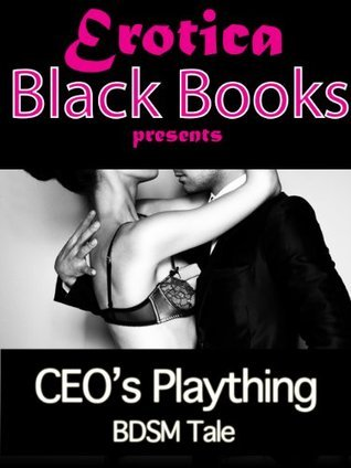 CEOs Plaything - BDSM Tale (Erotica Black Books)  by  Erotica Black Books