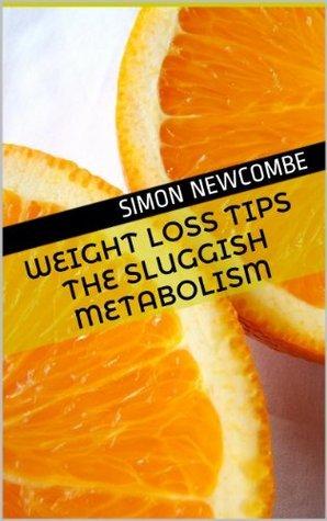 Weight loss Tips The sluggish metabolism. Simon Newcombe