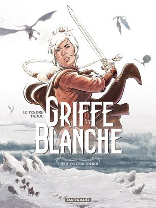 Griffe Blanche - tome 1 - Loeuf du dragon roi  by  Serge Le Tendre