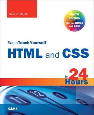 Sams Teach Yourself: HTML and CSS in 24 Hours  by  Julie C. Meloni