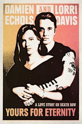 Yours for Eternity: A Love Story on Death Row Damien Echols