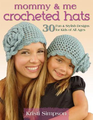 Mommy & Me Crocheted Hats: 30 Fun & Stylish Designs for Kids of All Ages Kristi Simpson