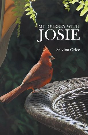 My Journey with Josie - A Sisters Memoir of a Familys Struggle with Terminal Cancer Salvina Grice