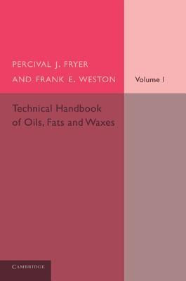 Technical Handbook of Oils, Fats and Waxes: Volume 1, Chemical and General  by  Percival J Fryer