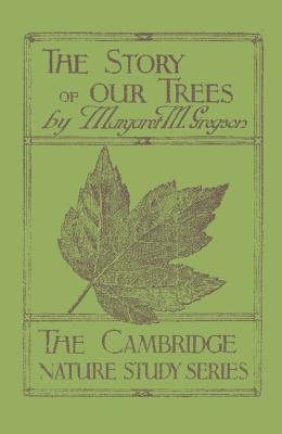 The Story of Our Trees: In Twenty-Four Lessons  by  Margaret M. Gregson