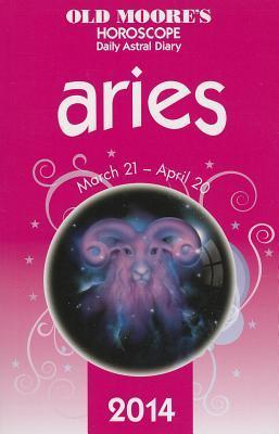 Old Moores Hororscope & Astral Diary Aries 2014  by  Francis Moore