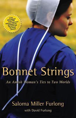 Bonnet Strings: An Amish Womans Ties to Two Worlds  by  Saloma Miller Furlong
