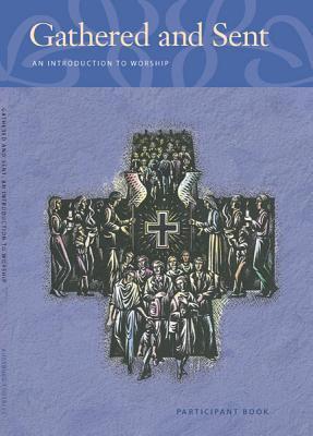 Gathered and Sent: An Introduction to Worship Karen Bockelman