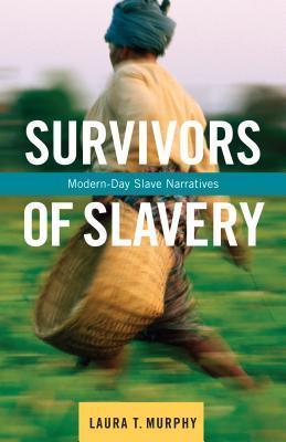 Survivors of Slavery: Modern-Day Slave Narratives Laura Murphy