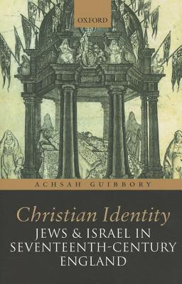 Christian Identity, Jews, and Israel in Seventeenth-Century England Achsah A. Guibbory