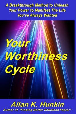 Your Worthiness Cycle  by  Allan K. Hunkin