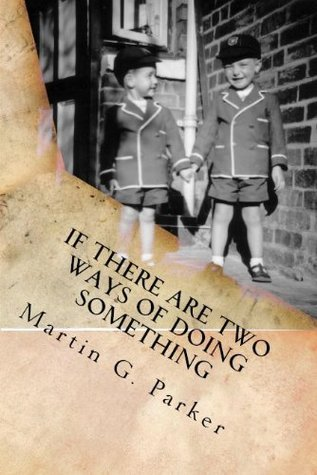 If There Are Two Ways of Doing Something: Growing up in the Shires Martin G. Parker