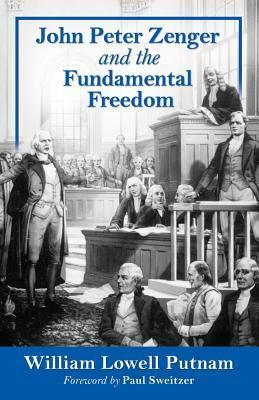 John Peter Zenger and the Fundamental Freedom  by  William Lowell Putnam