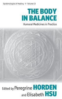 Body in Balance: Humoral Medicines in Practice Peregrine Horden