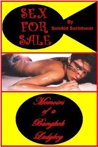 Sex For Sale: Memoirs of a Bangkok Ladyboy  by  Somkid Surintoom