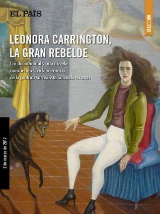 Leonora Carrington, la gran rebelde  by  El Pais