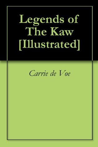 Legends of The Kaw [Illustrated]  by  Carrie De Voe